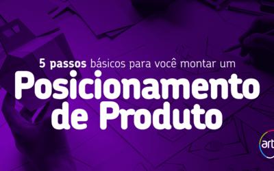 Posicionamento de produto: O que é e como criar o seu em 5 passos