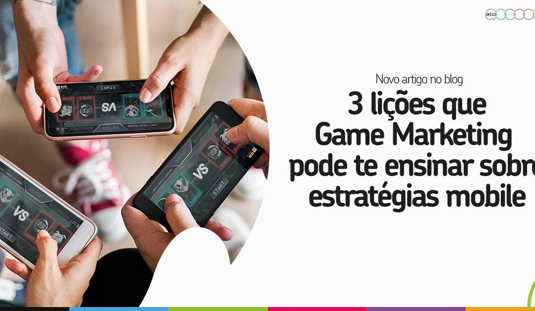 3 lições que Game Marketing pode te ensinar sobre estratégias mobile